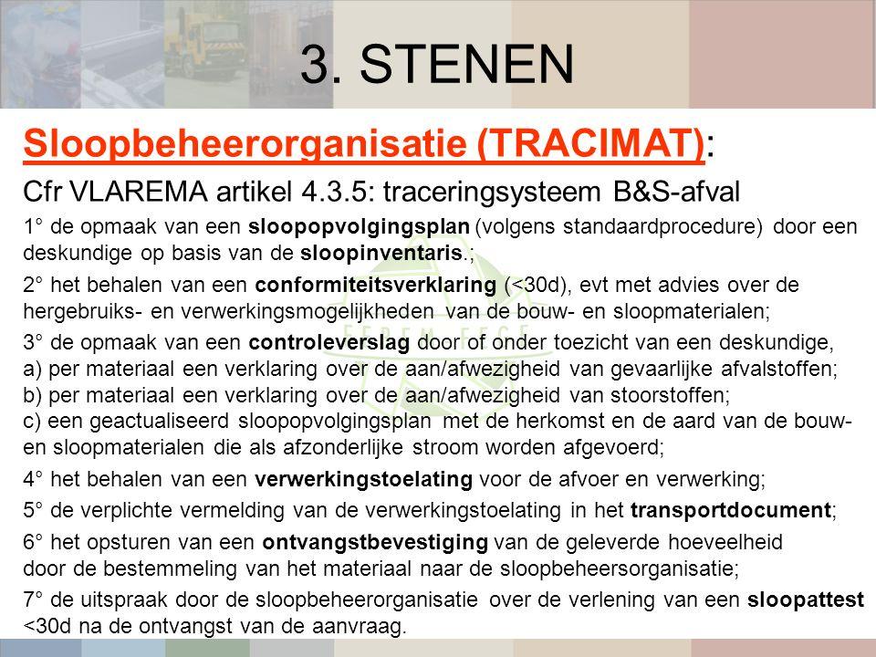 3. STENEN Sloopbeheerorganisatie (TRACIMAT): Cfr VLAREMA artikel 4.3.5: traceringsysteem B&S-afval 1° de opmaak van een sloopopvolgingsplan (volgens s