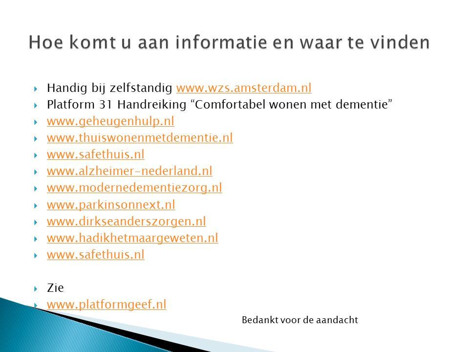 """ Handig bij zelfstandig www.wzs.amsterdam.nlwww.wzs.amsterdam.nl  Platform 31 Handreiking """"Comfortabel wonen met dementie""""  www.geheugenhulp.nl www"""