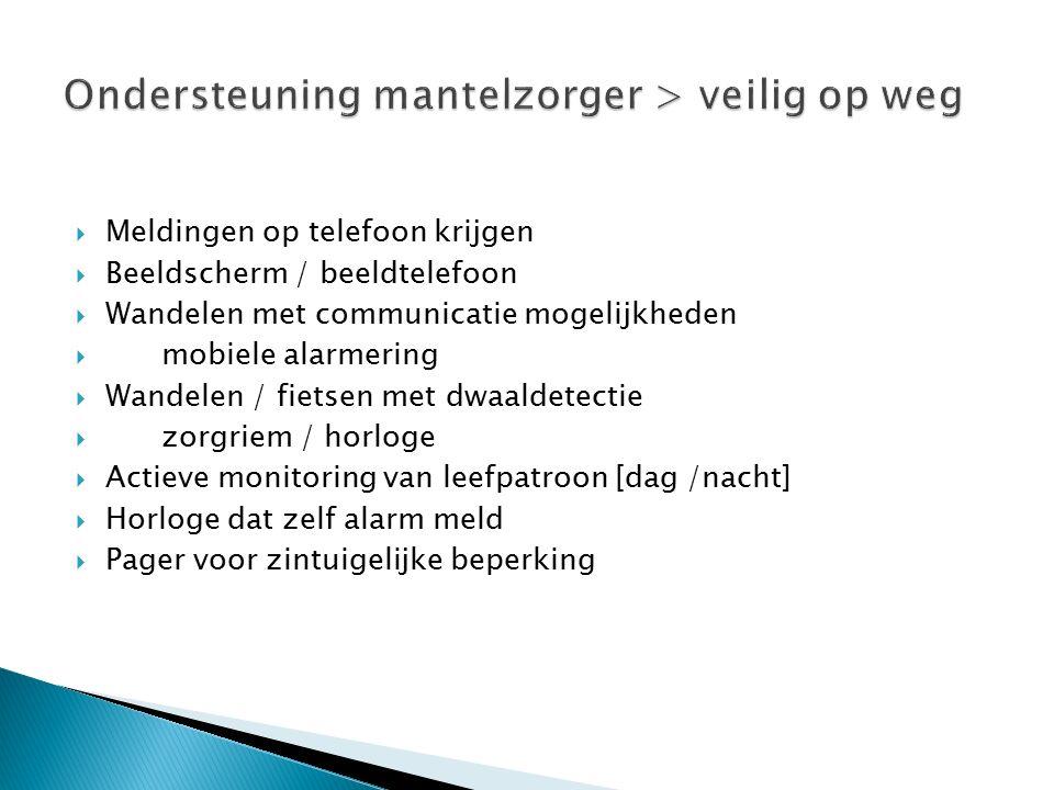  Meldingen op telefoon krijgen  Beeldscherm / beeldtelefoon  Wandelen met communicatie mogelijkheden  mobiele alarmering  Wandelen / fietsen met
