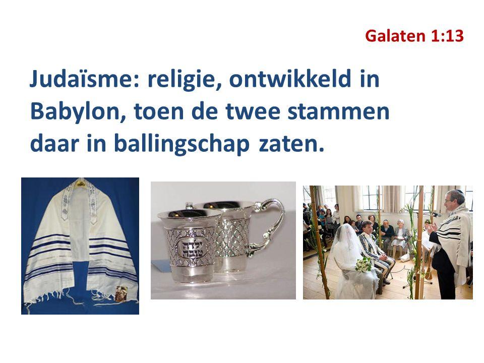 Judaïsme: religie, ontwikkeld in Babylon, toen de twee stammen daar in ballingschap zaten.