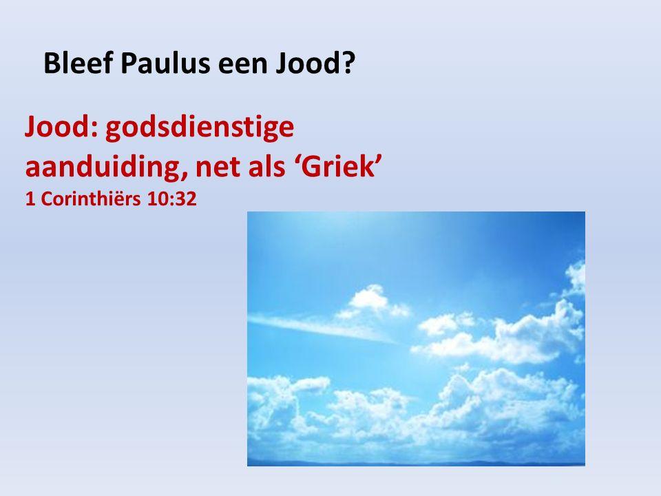 Bleef Paulus een Jood? Jood: godsdienstige aanduiding, net als 'Griek' 1 Corinthiërs 10:32