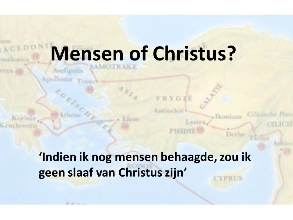 Mensen of Christus 'Indien ik nog mensen behaagde, zou ik geen slaaf van Christus zijn'