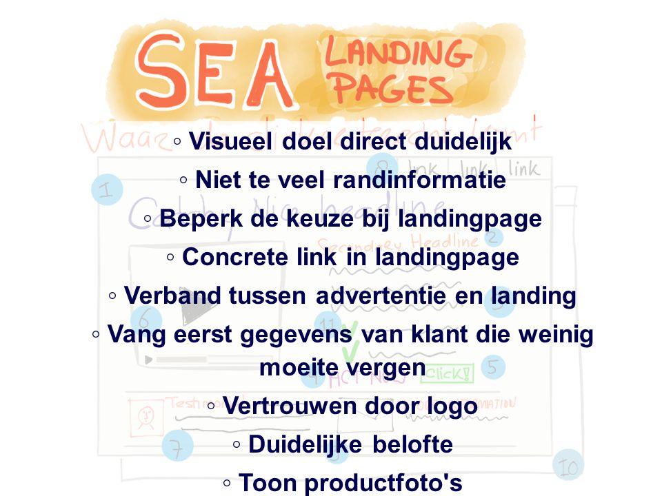 ◦ Visueel doel direct duidelijk ◦ Niet te veel randinformatie ◦ Beperk de keuze bij landingpage ◦ Concrete link in landingpage ◦ Verband tussen advert