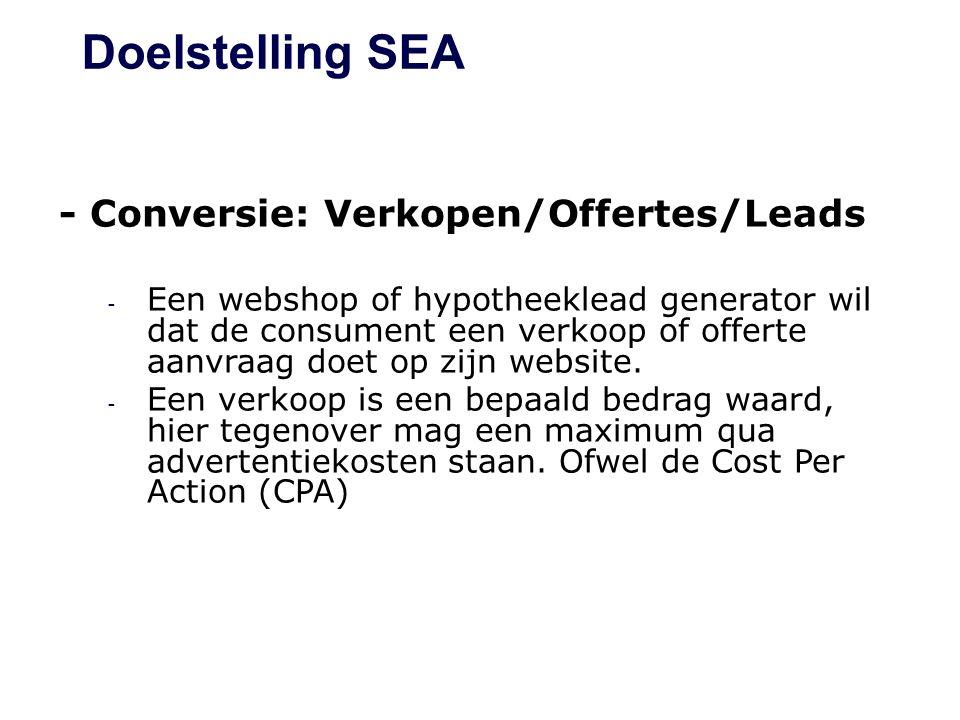 Doelstelling SEA - Conversie: Verkopen/Offertes/Leads - Een webshop of hypotheeklead generator wil dat de consument een verkoop of offerte aanvraag doet op zijn website.