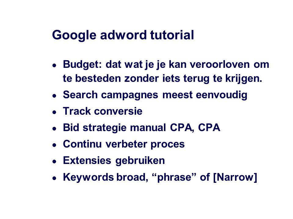 Google adword tutorial Budget: dat wat je je kan veroorloven om te besteden zonder iets terug te krijgen. Search campagnes meest eenvoudig Track conve