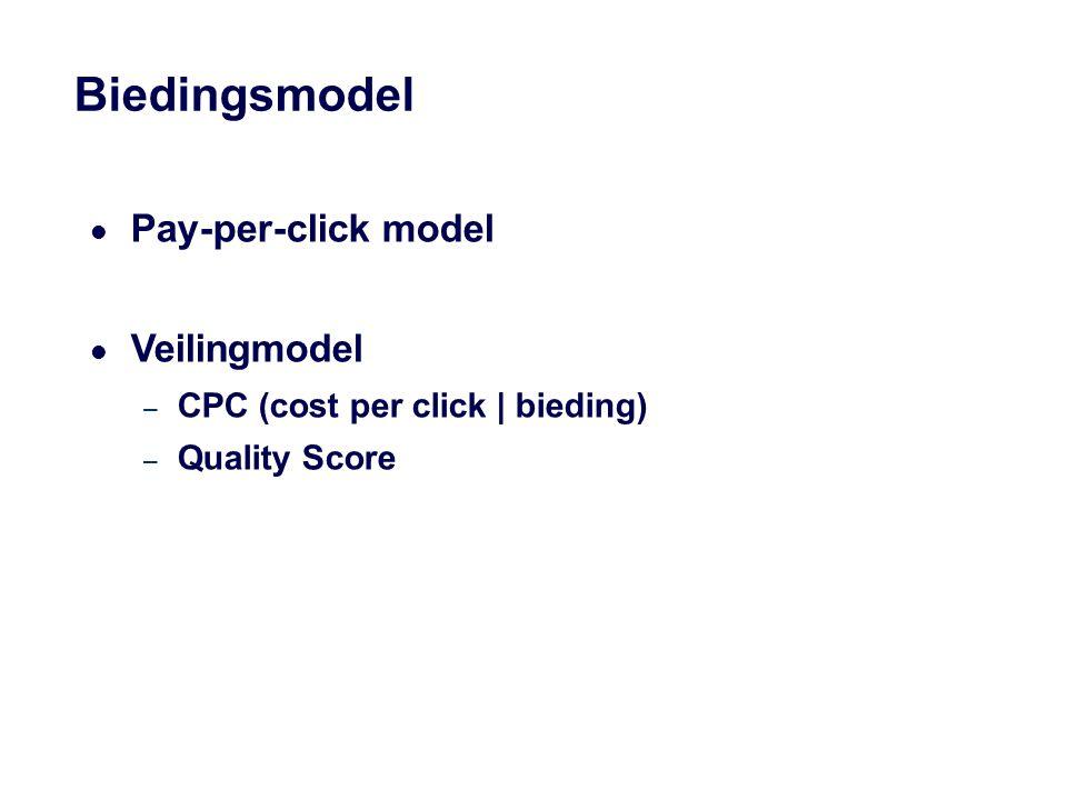 Biedingsmodel Pay-per-click model Veilingmodel – CPC (cost per click | bieding) – Quality Score