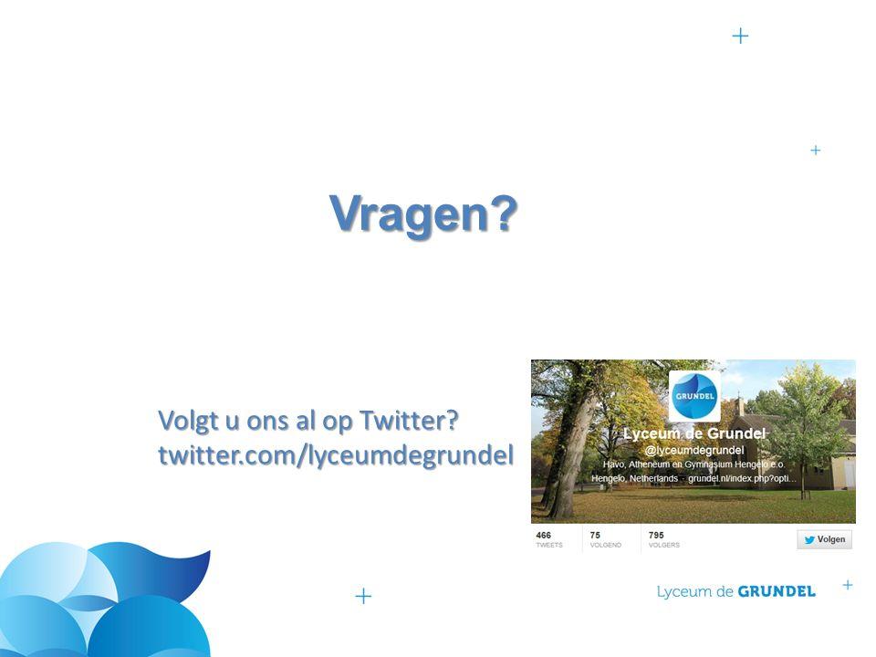 Vragen Volgt u ons al op Twitter twitter.com/lyceumdegrundel