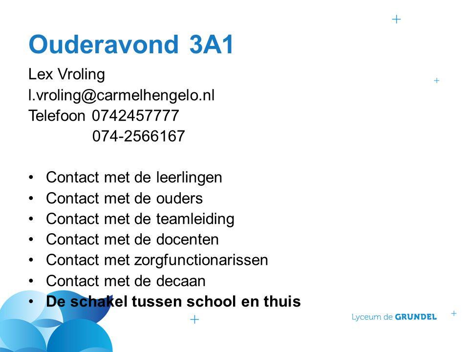 Ouderavond 3A1 Lex Vroling l.vroling@carmelhengelo.nl Telefoon 0742457777 074-2566167 Contact met de leerlingen Contact met de ouders Contact met de t