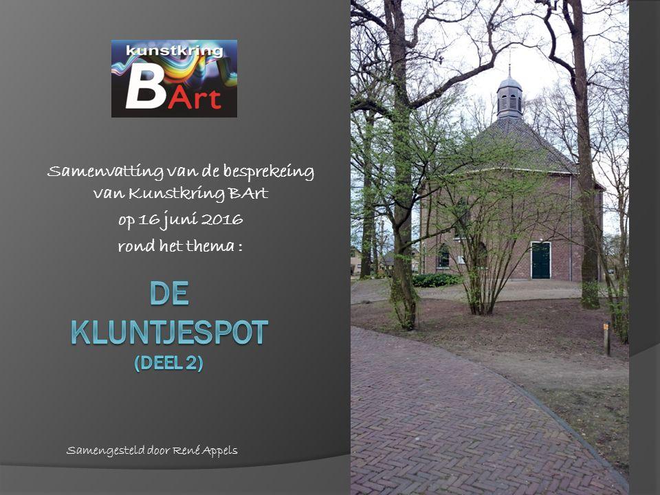 Samenvatting van de besprekeing van Kunstkring BArt op 16 juni 2016 rond het thema : Samengesteld door René Appels