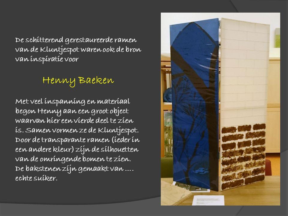 De schitterend gerestaureerde ramen van de Kluntjespot waren ook de bron van inspiratie voor Henny Baeken Met veel inspanning en materiaal begon Henny