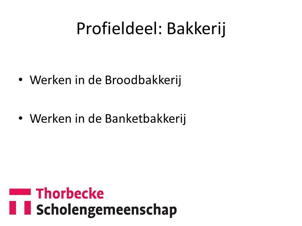 Profieldeel: Bakkerij Werken in de Broodbakkerij Werken in de Banketbakkerij