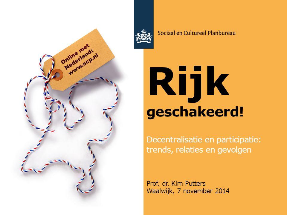 Rijk geschakeerd! Decentralisatie en participatie: trends, relaties en gevolgen Prof. dr. Kim Putters Waalwijk, 7 november 2014