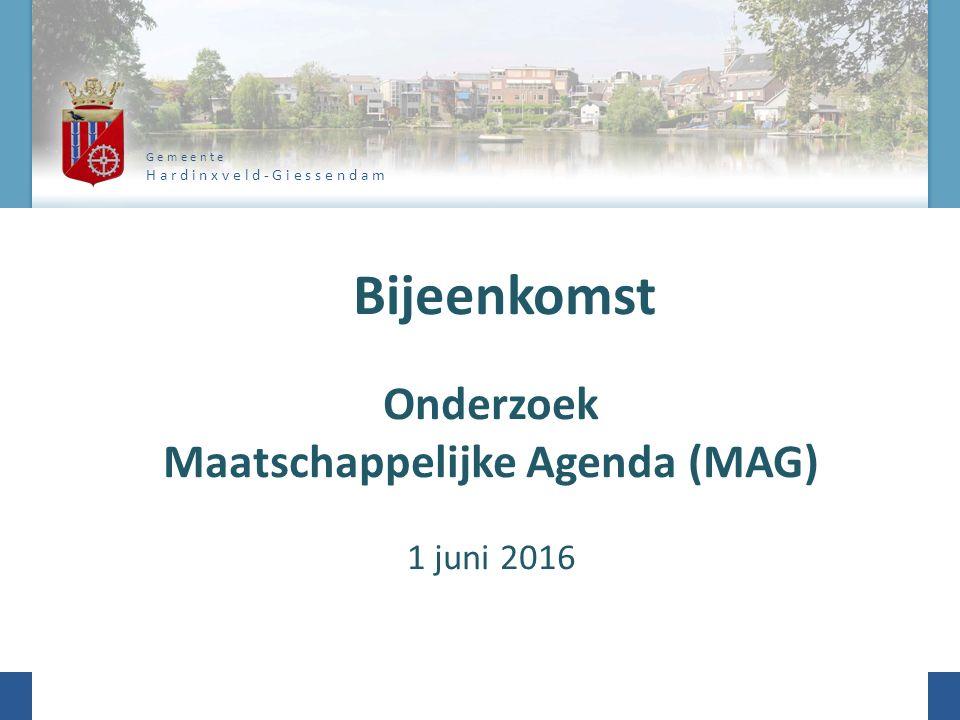 G e m e e n t e H a r d i n x v e l d - G i e s s e n d a m Bijeenkomst Onderzoek Maatschappelijke Agenda (MAG) 1 juni 2016