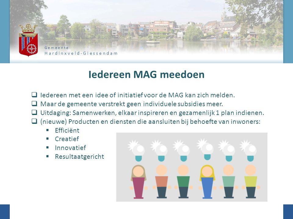 G e m e e n t e H a r d i n x v e l d - G i e s s e n d a m Iedereen MAG meedoen  Iedereen met een idee of initiatief voor de MAG kan zich melden.