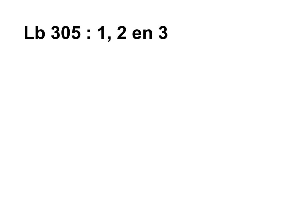 Lb 305 : 1, 2 en 3