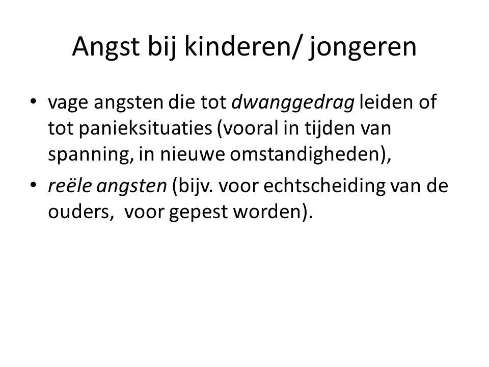Angst bij kinderen/ jongeren vage angsten die tot dwanggedrag leiden of tot panieksituaties (vooral in tijden van spanning, in nieuwe omstandighede