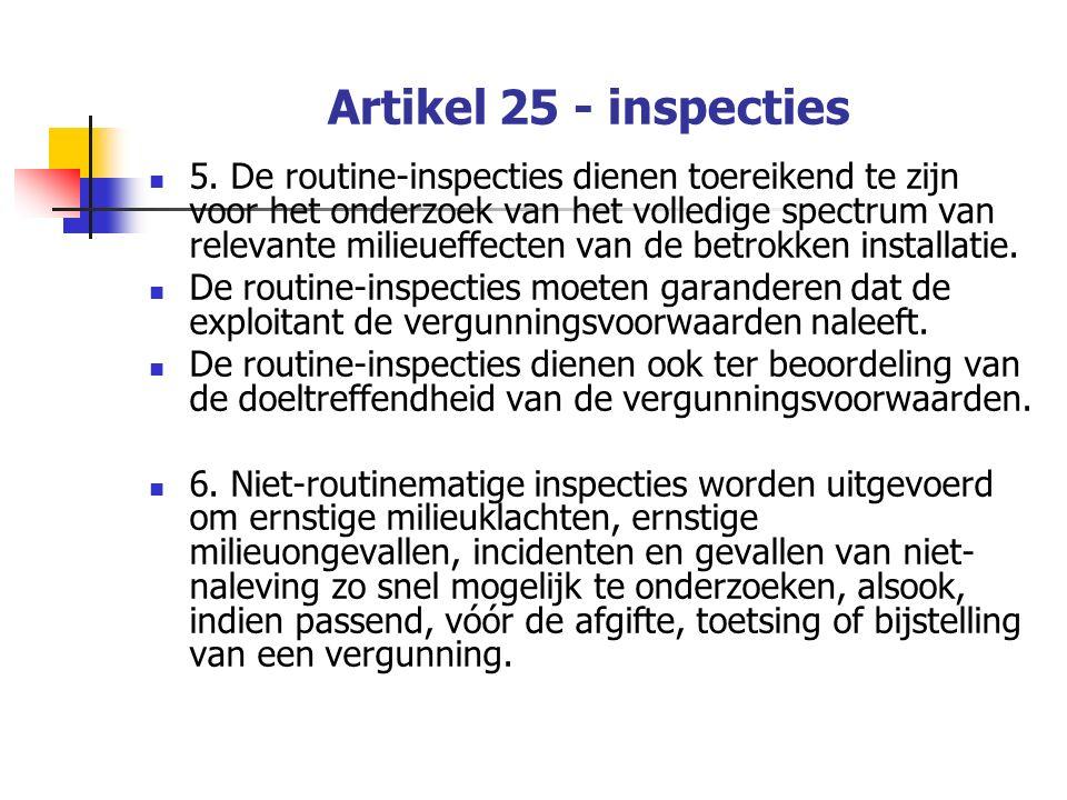 Artikel 25 - inspecties 5. De routine-inspecties dienen toereikend te zijn voor het onderzoek van het volledige spectrum van relevante milieueffecten