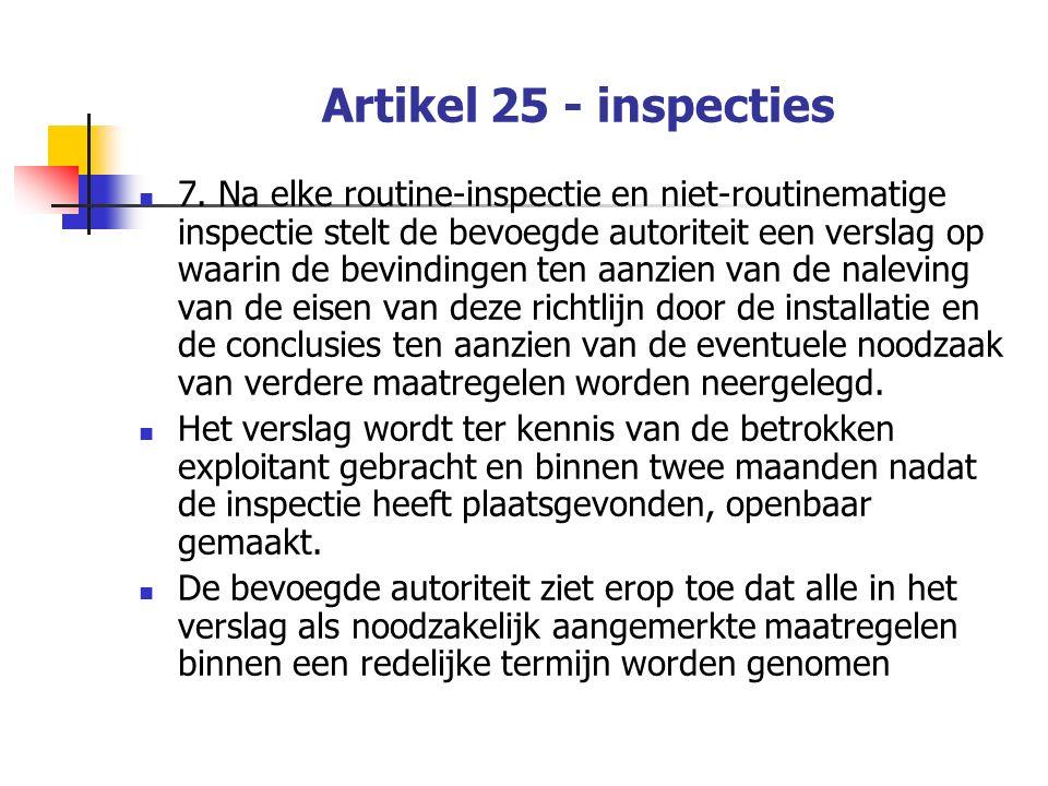 Artikel 25 - inspecties 7. Na elke routine-inspectie en niet-routinematige inspectie stelt de bevoegde autoriteit een verslag op waarin de bevindingen