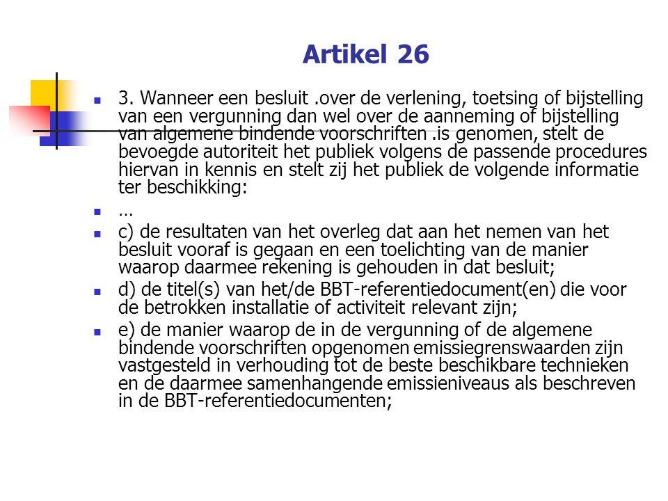 Artikel 26 f) indien overeenkomstig artikel 16, lid 3, een afwijking is toegestaan, de redenen voor die afwijking en de daaraan verbonden voorwaarden; g) het resultaat van de toetsing van de algemene bindende voorschriften als bedoeld in artikel 18, lid 3, en van de vergunningen als bedoeld in artikel 22, leden 1, 3 en 4 4.