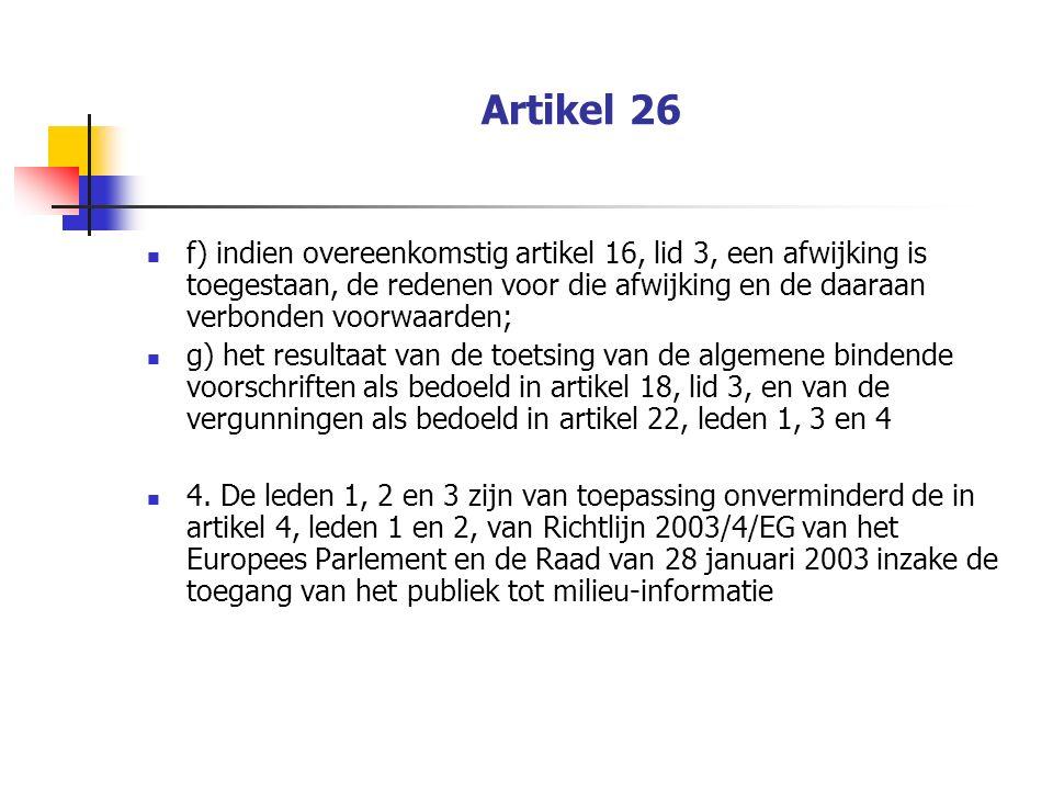 Artikel 26 f) indien overeenkomstig artikel 16, lid 3, een afwijking is toegestaan, de redenen voor die afwijking en de daaraan verbonden voorwaarden;