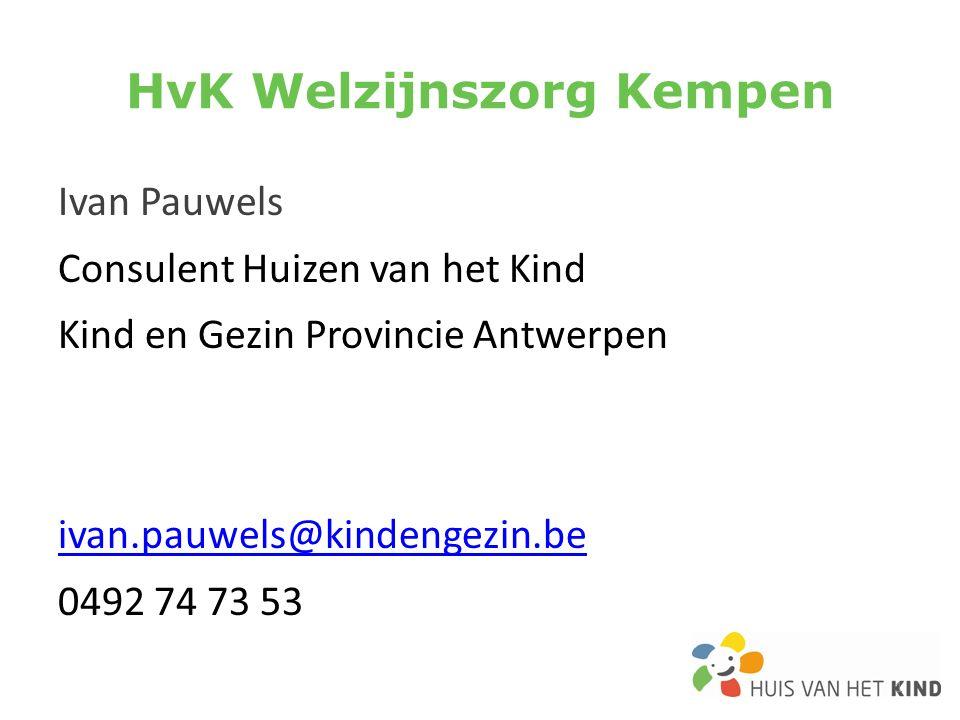 HvK Welzijnszorg Kempen Ivan Pauwels Consulent Huizen van het Kind Kind en Gezin Provincie Antwerpen ivan.pauwels@kindengezin.be 0492 74 73 53 1