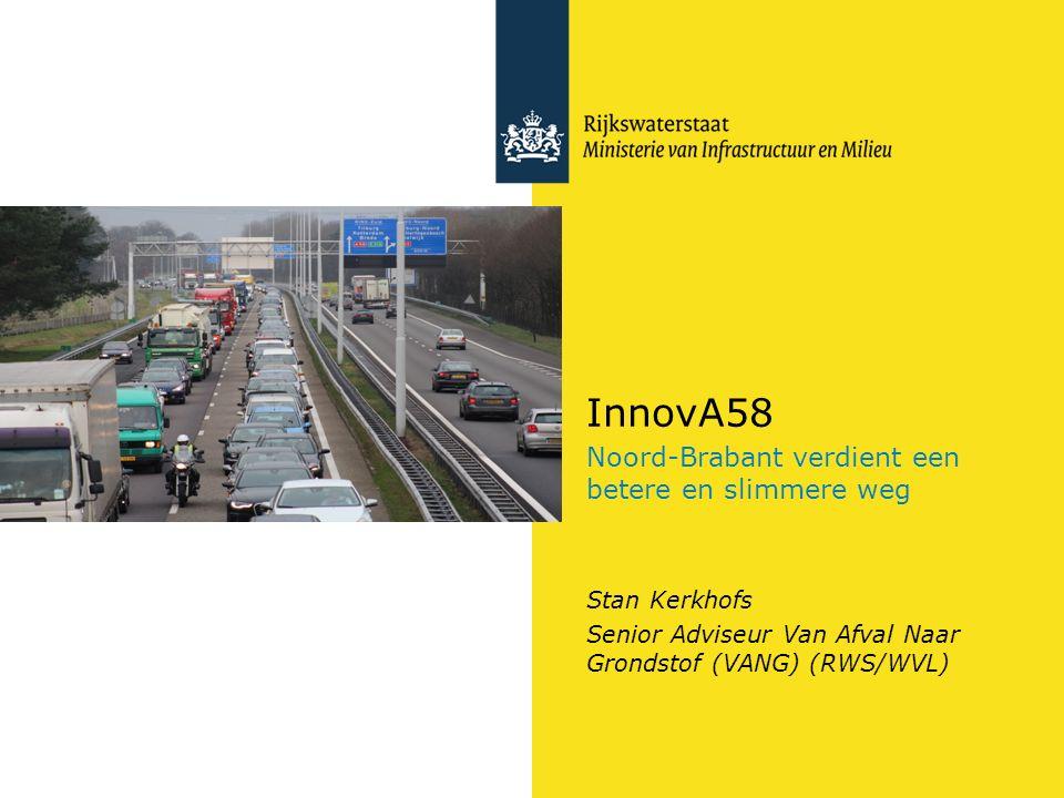 InnovA58 Noord-Brabant verdient een betere en slimmere weg Stan Kerkhofs Senior Adviseur Van Afval Naar Grondstof (VANG) (RWS/WVL)