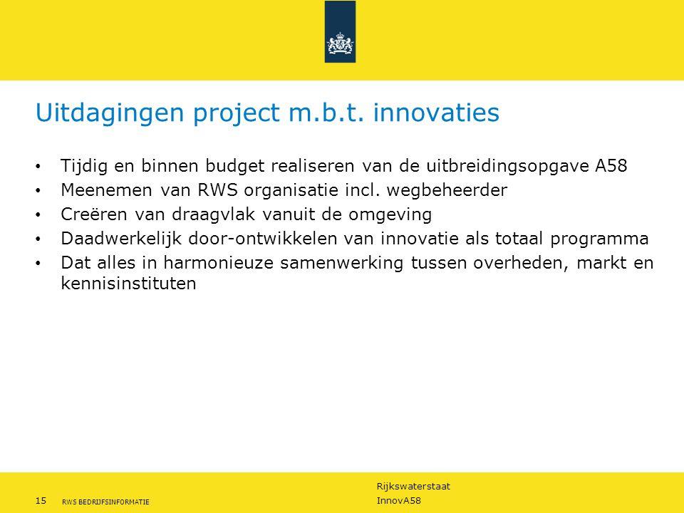 Rijkswaterstaat 15InnovA58 RWS BEDRIJFSINFORMATIE Uitdagingen project m.b.t. innovaties Tijdig en binnen budget realiseren van de uitbreidingsopgave A