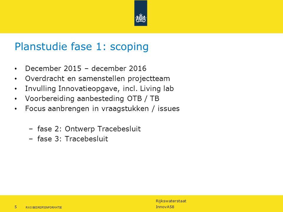 Rijkswaterstaat 5InnovA58 RWS BEDRIJFSINFORMATIE Planstudie fase 1: scoping December 2015 – december 2016 Overdracht en samenstellen projectteam Invulling Innovatieopgave, incl.