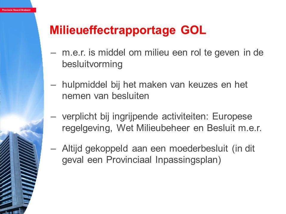 Milieueffectrapportage GOL Milieueffectrapportage GOL –m.e.r. is middel om milieu een rol te geven in de besluitvorming –hulpmiddel bij het maken van