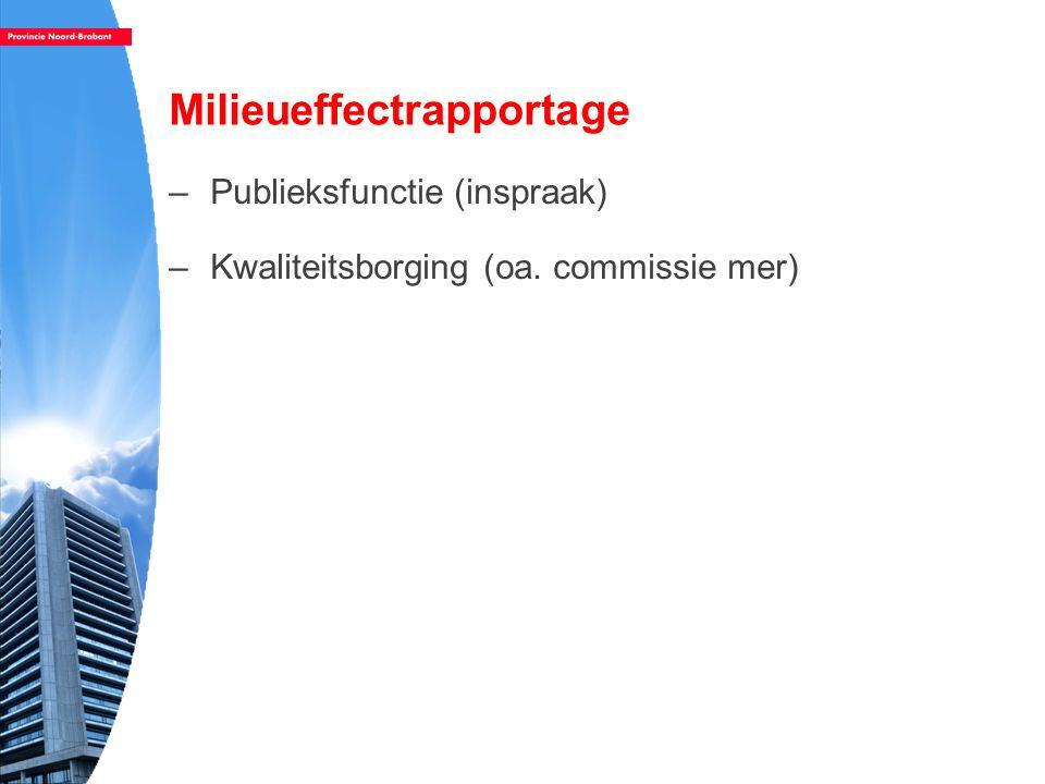 Milieueffectrapportage –Publieksfunctie (inspraak) –Kwaliteitsborging (oa. commissie mer)