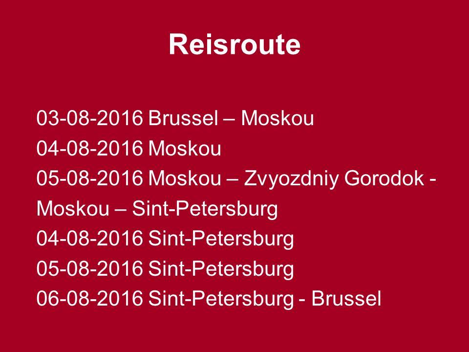 Reisroute 03-08-2016 Brussel – Moskou 04-08-2016 Moskou 05-08-2016 Moskou – Zvyozdniy Gorodok - Moskou – Sint-Petersburg 04-08-2016 Sint-Petersburg 05-08-2016 Sint-Petersburg 06-08-2016 Sint-Petersburg - Brussel