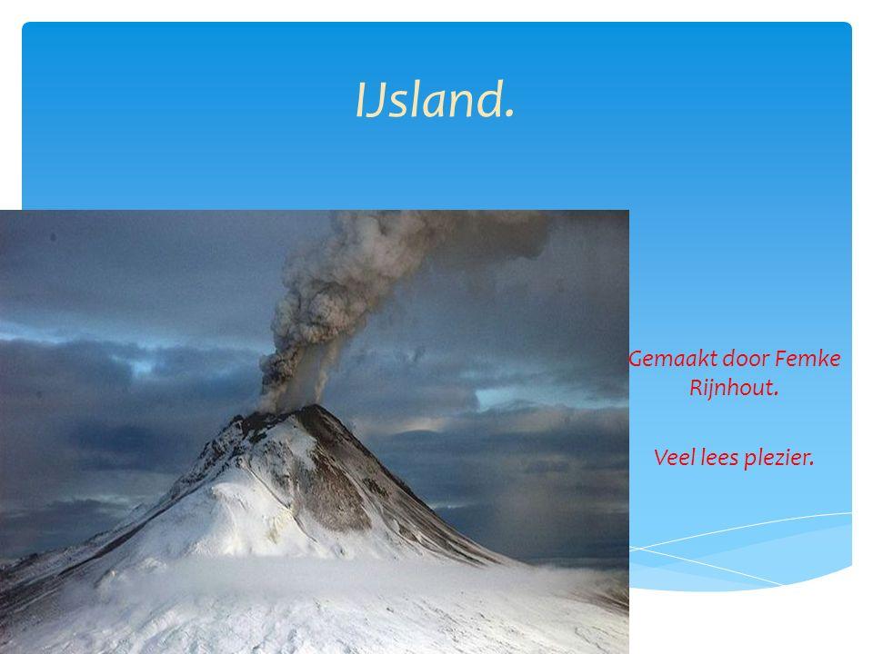 IJsland. Gemaakt door Femke Rijnhout. Veel lees plezier.