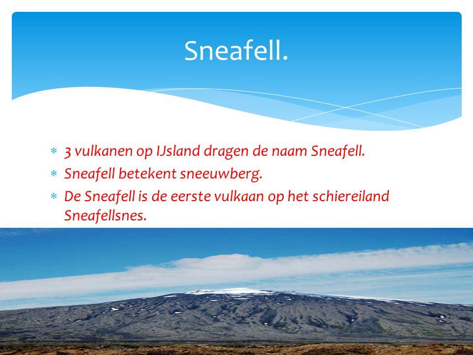 3 vulkanen op IJsland dragen de naam Sneafell.  Sneafell betekent sneeuwberg.