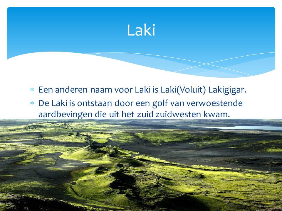  Een anderen naam voor Laki is Laki(Voluit) Lakigigar.