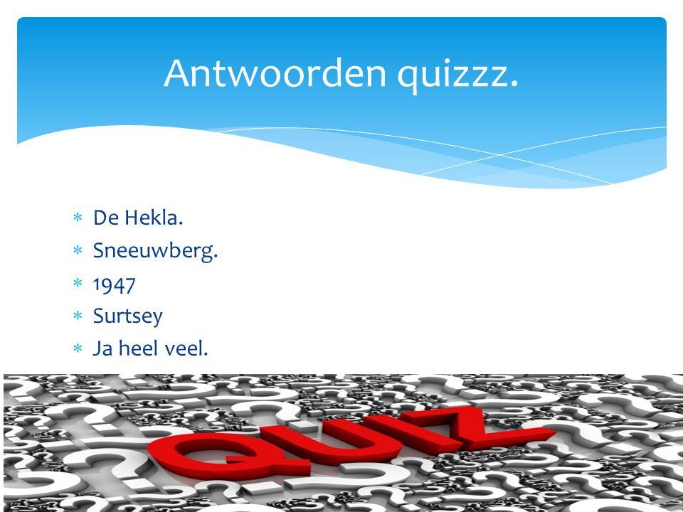  De Hekla.  Sneeuwberg.  1947  Surtsey  Ja heel veel. Antwoorden quizzz.