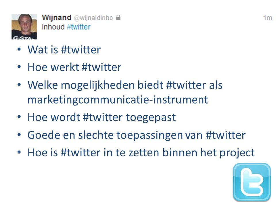 Wat is #twitter Hoe werkt #twitter Welke mogelijkheden biedt #twitter als marketingcommunicatie-instrument Hoe wordt #twitter toegepast Goede en slech