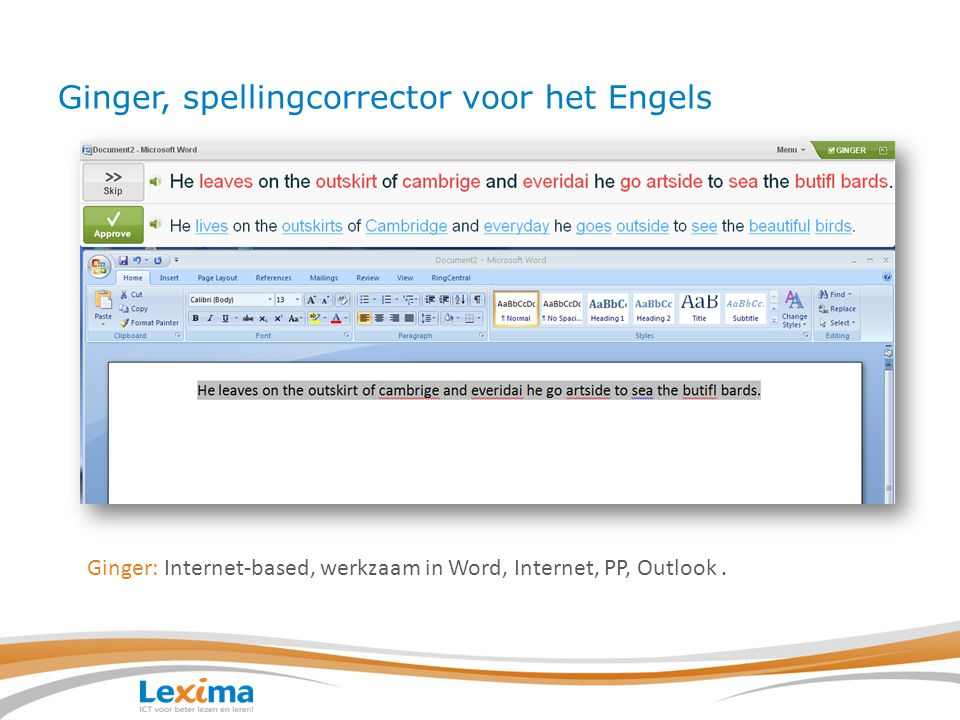 Ginger, spellingcorrector voor het Engels Ginger: Internet-based, werkzaam in Word, Internet, PP, Outlook.