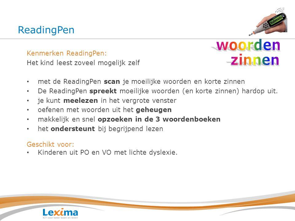 ReadingPen Kenmerken ReadingPen: Het kind leest zoveel mogelijk zelf met de ReadingPen scan je moeilijke woorden en korte zinnen De ReadingPen spreekt