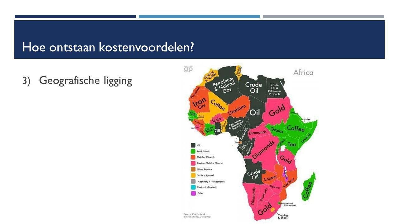 Hoe ontstaan kostenvoordelen 3) Geografische ligging