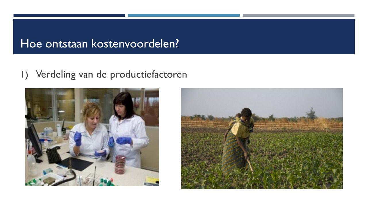 Hoe ontstaan kostenvoordelen 1) Verdeling van de productiefactoren