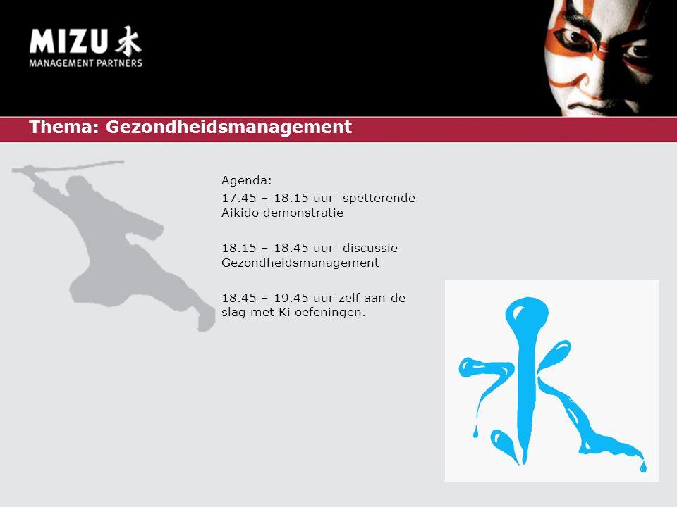 Thema: Gezondheidsmanagement Agenda: 17.45 – 18.15 uur spetterende Aikido demonstratie 18.15 – 18.45 uur discussie Gezondheidsmanagement 18.45 – 19.45 uur zelf aan de slag met Ki oefeningen.