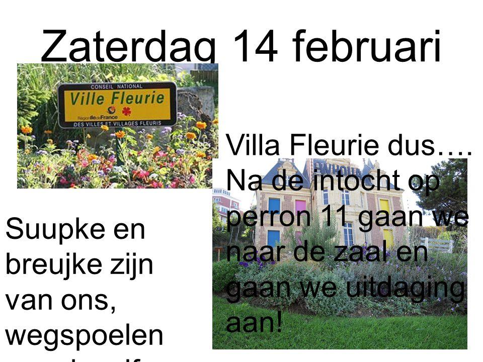Zaterdag 14 februari Villa Fleurie dus….