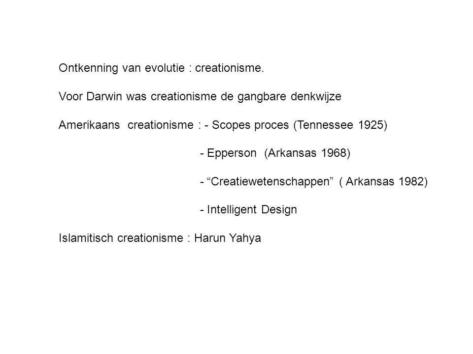 Ontkenning van evolutie : creationisme. Voor Darwin was creationisme de gangbare denkwijze Amerikaans creationisme : - Scopes proces (Tennessee 1925)