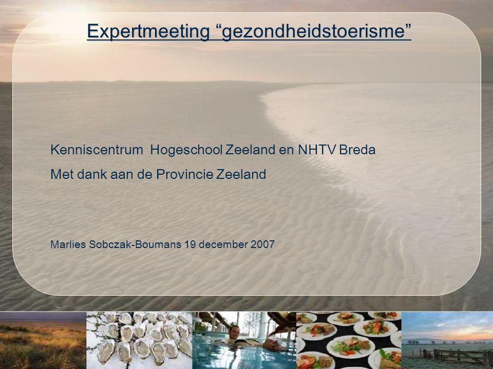 Kenniscentrum Hogeschool Zeeland en NHTV Breda Met dank aan de Provincie Zeeland Marlies Sobczak-Boumans 19 december 2007 Expertmeeting gezondheidstoerisme Expertmeeting gezondheidstoerisme