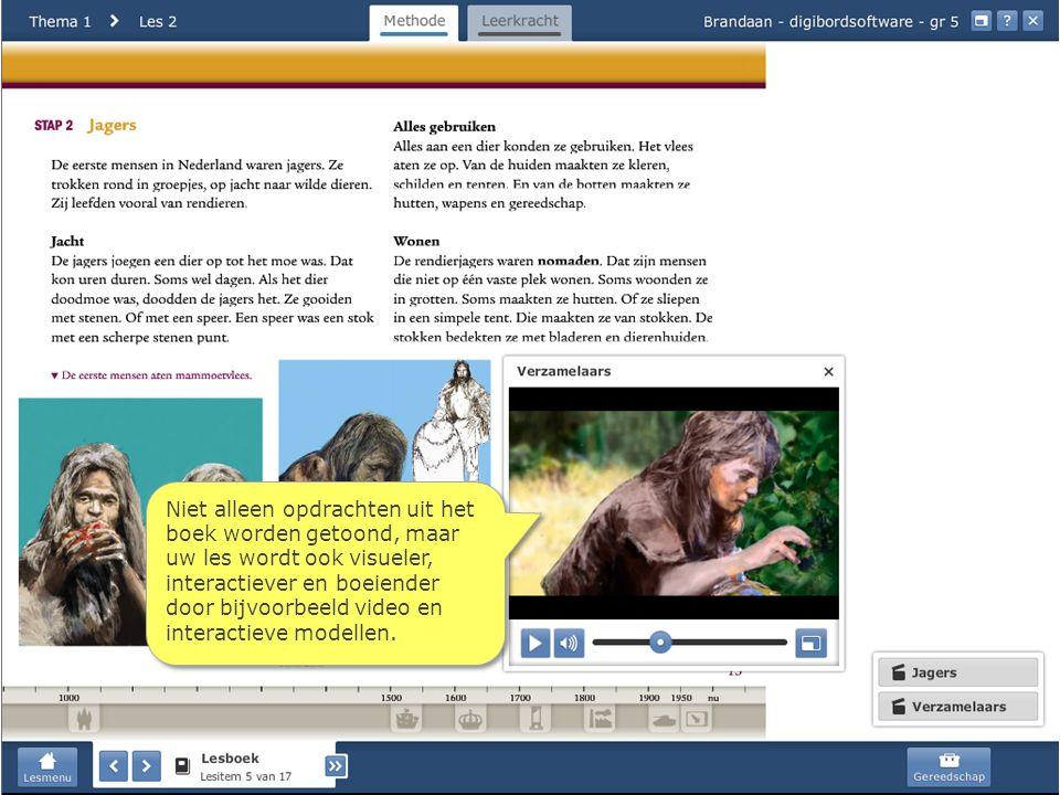 Niet alleen opdrachten uit het boek worden getoond, maar uw les wordt ook visueler, interactiever en boeiender door bijvoorbeeld video en interactieve modellen.