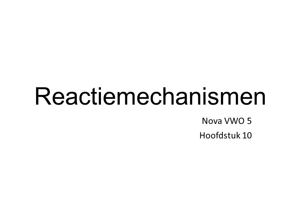 Reactiemechanismen Nova VWO 5 Hoofdstuk 10