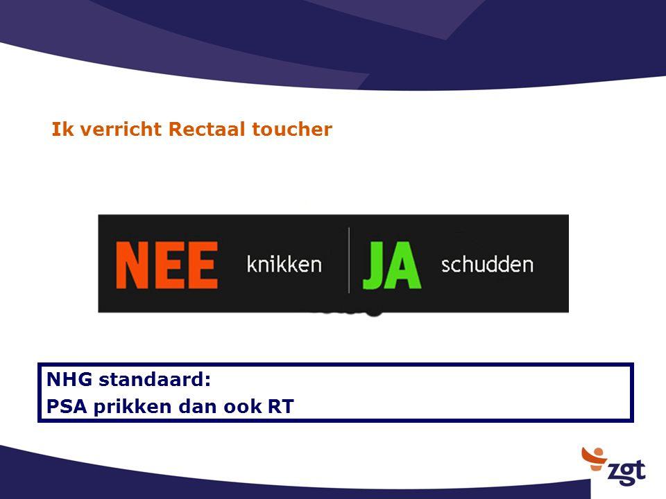 Ik verricht Rectaal toucher NHG standaard: PSA prikken dan ook RT