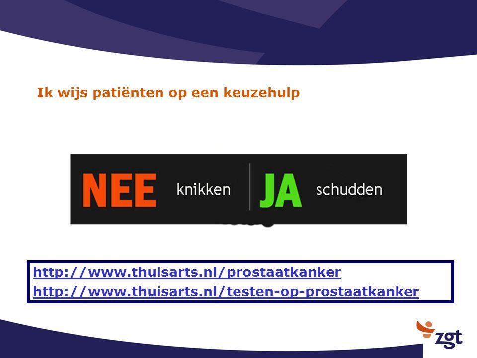 Ik wijs patiënten op een keuzehulp http://www.thuisarts.nl/prostaatkanker http://www.thuisarts.nl/testen-op-prostaatkanker