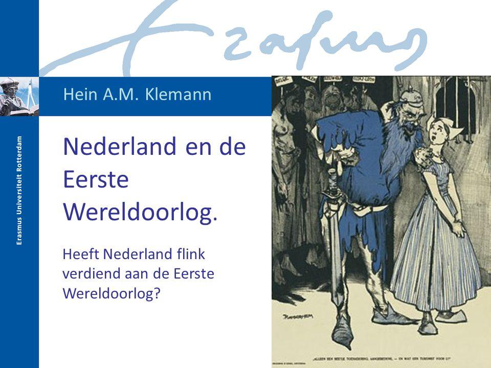 Hein A.M. Klemann Nederland en de Eerste Wereldoorlog. Heeft Nederland flink verdiend aan de Eerste Wereldoorlog?