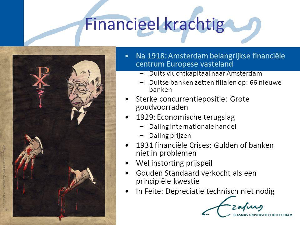 Financieel krachtig Na 1918: Amsterdam belangrijkse financiële centrum Europese vasteland –Duits vluchtkapitaal naar Amsterdam –Duitse banken zetten f